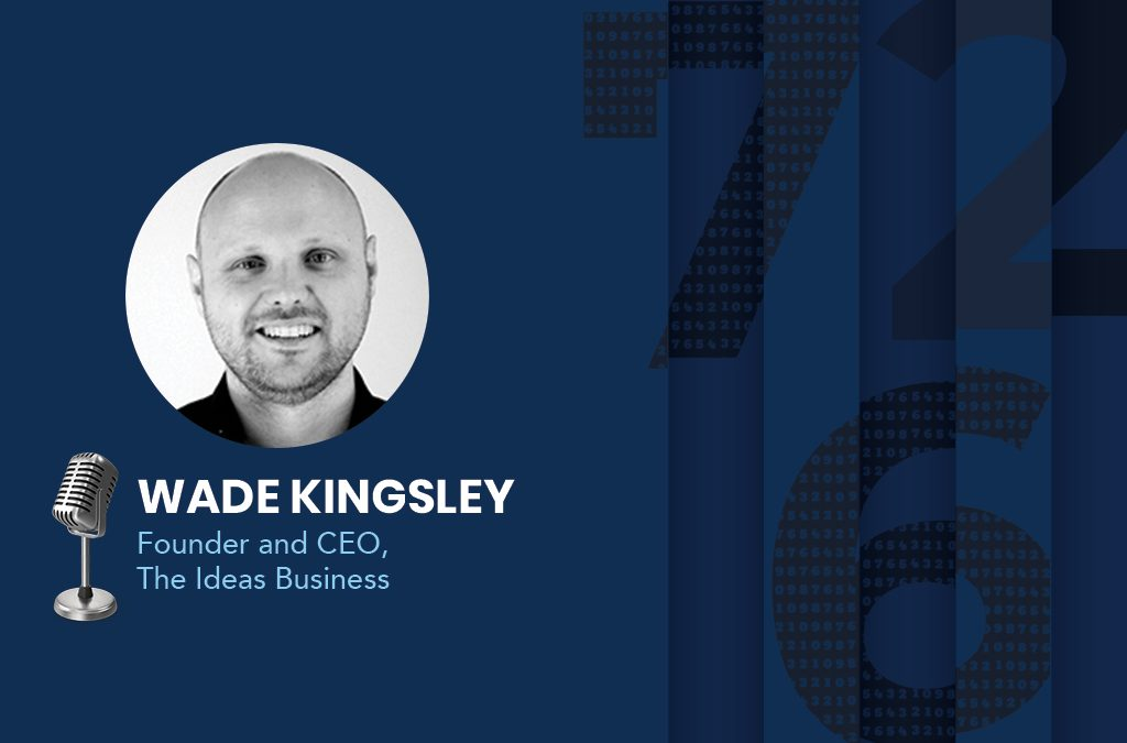 Wade Kingsley, the Founder and CEO of The Ideas Business